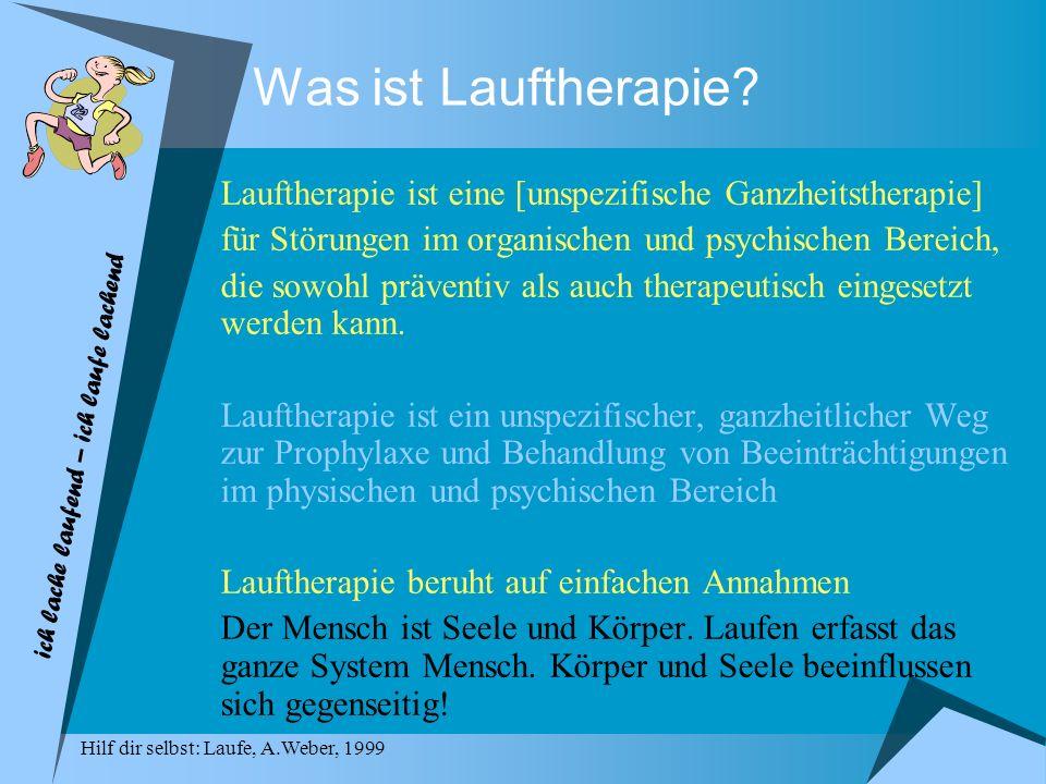 Was ist Lauftherapie Lauftherapie ist eine [unspezifische Ganzheitstherapie] für Störungen im organischen und psychischen Bereich,